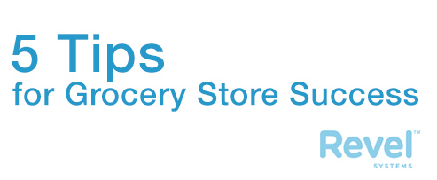 5 Tips for Grocery Store Success