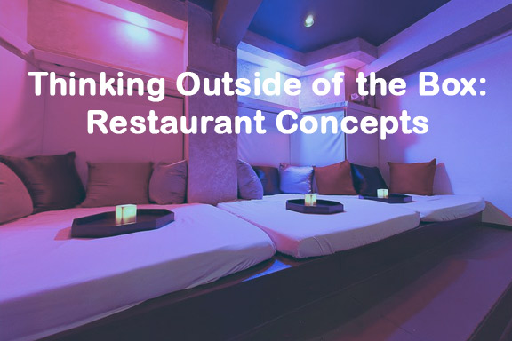 Thinking Outside of the Box: Innovative Restaurant Concepts