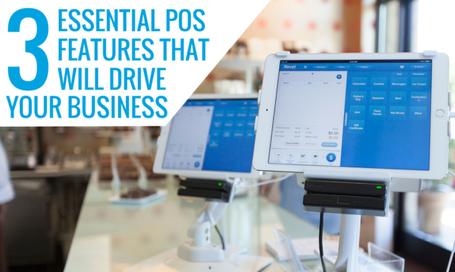 3 Essential POS Features That Will Drive Your Business