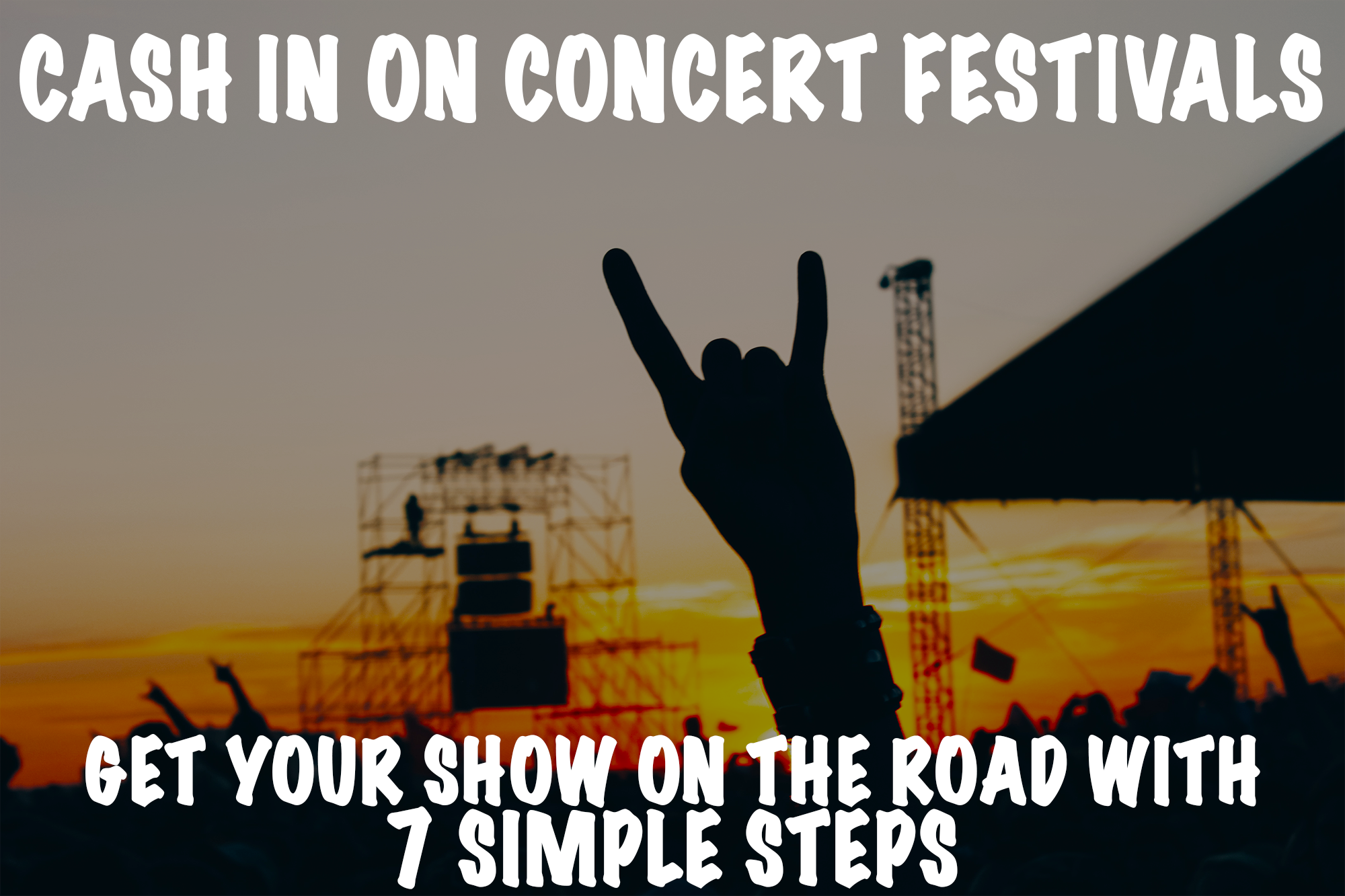 Cash in on Concert Festivals Get your Show on the Road with 7 Simple Steps